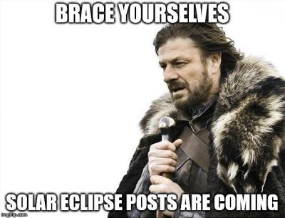 Solar Eclipse - Brace Yourselves